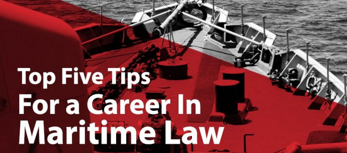 Top Five Tips for a Career Within Maritime Law